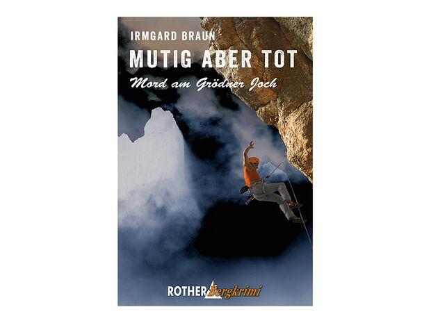 KL Mutig aber tot - Bergkrimi von Irmgard Braun